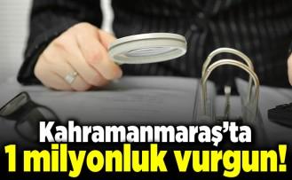 Kahramanmaraş'ta 1 milyonluk vurgun!
