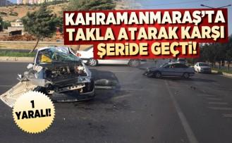 Kahramanmaraş'ta takla atarak karşı geride geçti!