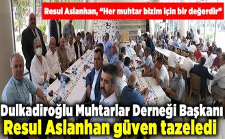 """Dulkadiroğlu Muhtarlar Derneği Başkanı Resul Aslanhan güven tazeledi Resul Aslanhan, """"Her muhtar bizim için bir değerdir"""""""