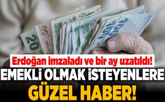 Son dakika: Erdoğan imzaladı ve bir ay uzatıldı! Emekli olmak isteyenlere güzel haber