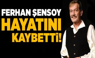 Son dakika haberleri: Tiyatrocu Ferhan Şensoy hayatını kaybetti