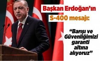 Başkan Erdoğan'ın kritik S-400 mesajı: ''Barış ve Güvenliğimizi garanti altına alıyoruz!''