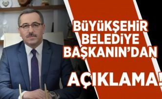 Buyukşehir Belediye Başkanın'dan açıklama!
