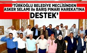 'TÜRKOĞLU BELEDİYE MECLİSİNDEN ASKER SELAMI ile BARIŞ PINARI HAREKATINA DESTEK'