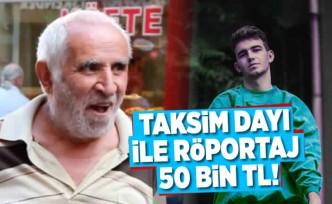 ''Taksim Dayı ile röportaj 50 bin TL!''