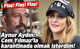 Aynur Aydın: Cem Yılmaz'la karantinada olmak isterdim!