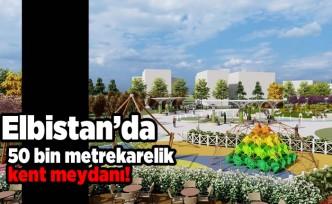 Elbistan'da 50 bin metrekarelik kent meydanı yapılıyor!