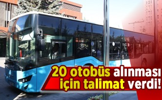 20 otobüs alınması için talimat verdi!