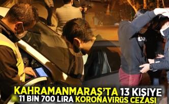 Kahramanmaraş'ta 13 kişiye 11 bin 700 lira koronavirüs cezası