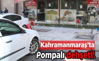 Kahramanmaraş'ta pompalı dehşeti!