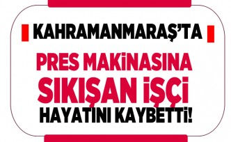 Kahramanmaraş'ta pres makinasına sıkışan işçi hayatını kaybetti!