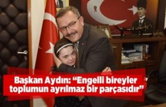 Başkan Aydın: ''Engelli bireyler toplumun ayrılmaz bir parçasıdır''