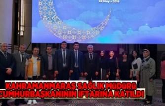 Kahramanmaraş Sağlık Müdürü  Cumhurbaşkanının iftarına katıldı
