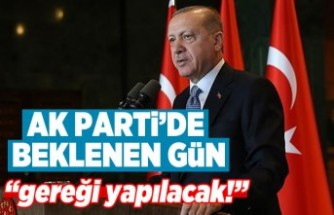 """AK Parti'de büyük gün, """"Gereği yapılacak''"""