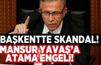 Başkentte skandal! Mansur Yavaş'a atama engeli!