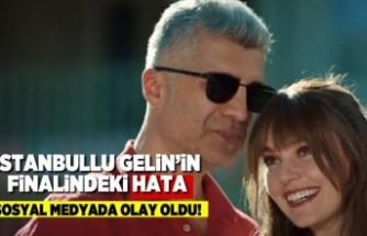 İstanbullu gelin'in finaldeki hata! Sosyal medyayı salladı!