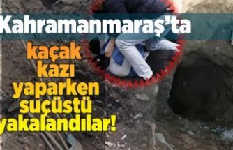 Kahramanmaraş'ta kaçak kazı yaparken suçüstü yakalandılar!