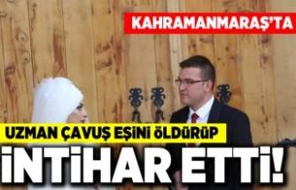 Kahramanmaraş'ta uzman çavuş eşini öldürüp intihar etti!