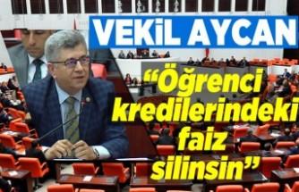 Vekil Aycan: ''Öğrenci  kredilerindeki faiz silinsin''