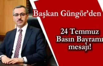 Başkan Güngör'den 24 Temmuz basın bayramı mesajı!