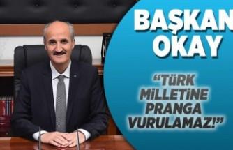 Başkan Okay: ''Türk Milletine pranga Vurulamaz!''