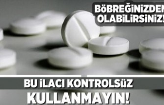 Bu ilacı kontrolsüz kullanmayın! Böbreğiniz den olabilirsiniz!