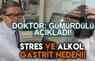 Doktor Gümürdülü açıkladı! Stres ve Alkol gastrit nedeni!