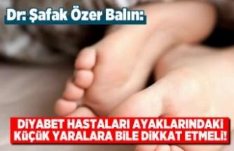 Dr: Şafak Özer Balın: Diyabet hastaları ayaklarındaki küçük yaralara bile dikkat etmeli!