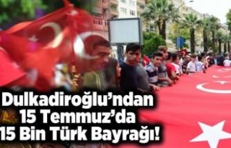 Dulkadiroğlu'ndan 15 Temmuz'da 15 Bin Türk Bayrağı!