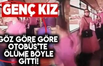 Genç kız göz göre otobüs'te ölüme böyle gitti!