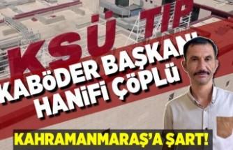 KABÖDER Başkanı Hanifi Çöplü: ''Kahramanmaraş'a şart!''