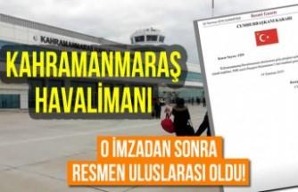 Kahramanmaraş Havalimanı o imzadan sonra resmen uluslararası oldu!