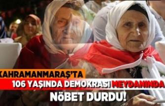 Kahramanmaraş'ta 106 yaşında demokrasi meydanında nöbet tuttu!