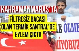 Kahramanmaraş'ta filtresiz bacası olan Termik Santral'de eylem çıktı!