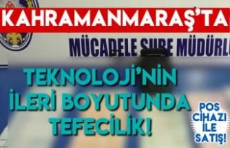 Kahramanmaraş'ta teknoloji'nin ileri boyutunda tefecilik! Pos cihazı ile satış!