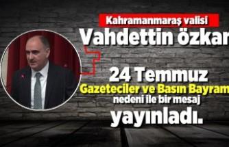 Kahramanmaraş Valisi Vahdettin Özkan 24 Temmuz gazeteciler ve basın Bayramı nedeni ile bir mesaj yayınlandı!