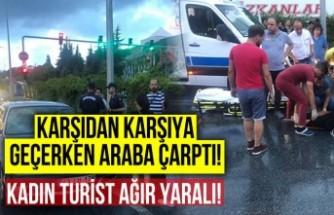 Karşıdan karşıya geçerken araba çarptı! kadın turist ağır yaralı!
