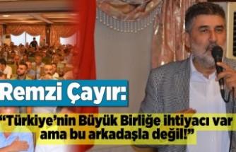 Remzi Çayır: ''Türkiye'nin Büyük Birliğe ihtiyacı var!''