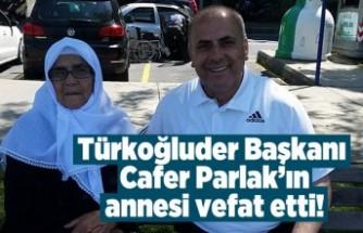 Türkoğluder Başkanı Cafer Parlak'ın annesi vefat etti!