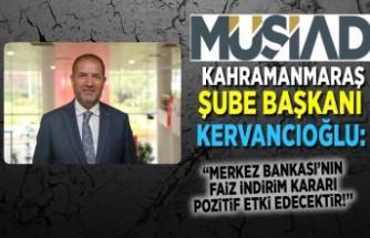 MÜSİAD Kahramanmaraş Şube Başkanı Kervancıoğlu: ''Merkez Bankası'nın faiz indirim kararı pozitif etki edecektir!''