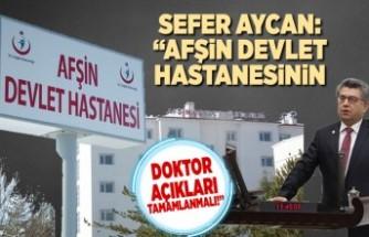 """Sefer Aycan: """" Afşin Devlet Hastanesinin doktor açıkları tamamlanmalı"""""""
