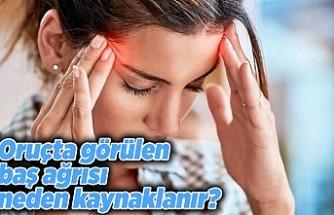 Oruçta görülen baş ağrısı neden kaynaklanır?