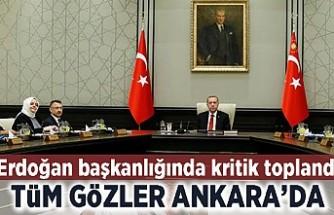 Erdoğan Başkanlığında kritik toplantı! Tüm gözler Ankara'da