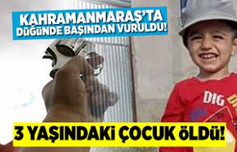 Kahramanmaraş'ta düğünde başından vurulan 3 yaşındaki çocuk öldü!