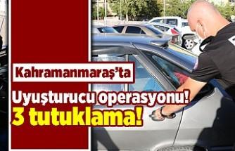 Kahramanmaraş'ta uyuşturucu operasyonu! 3 tutuklama!