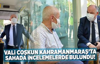 Kahramanmaraş Valisi Coşkun, sahada incelemelerde bulundu!