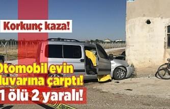 Korkunç kaza! Otomobil evin duvarına çarptı! 1 ölü 2 yaralı!