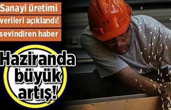 Sanayi üretimi verileri açıklandı! Haziranda büyük artış!