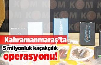 Kahramanmaraş'ta 5 milyonluk kaçakçılık operasyonu!