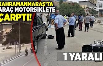 Kahramanmaraş'ta araç motorsiklete çarptı! 1 yaralı